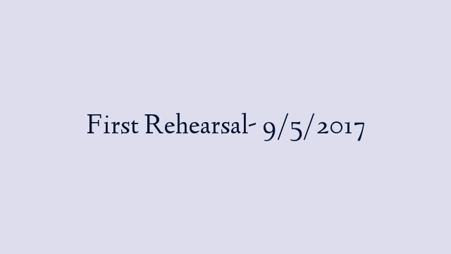First Rehearsal- 9/5/2017